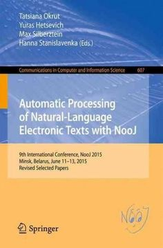 Automatic Processing of Natural-language Electronic Texts With Nooj: 9th International Conference, Nooj 2015, Rev...