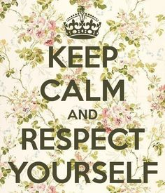 KEEP CALM AND RESPECT YOURSELF