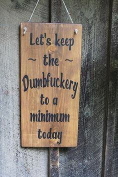 Lets Keep The dumbfuckery To A Minimum Today Wood Sign Large Wood Sign Funny Sign Time Clock Sign Workplace Sign Office Sign Bar Decor DIY Wood Signs bar Clock Decor dumbfuckery Funny Large Lets Minimum Office Sign Time today Wood Workplace Funny Wood Signs, Diy Wood Signs, Barn Wood Signs, Outdoor Wood Signs, Wood Burned Signs, Barn Wood Decor, Wood Signs Sayings, Pallet Signs, Rustic Decor