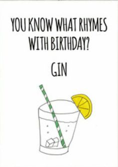 You know what rhymes with birthday? Gin.