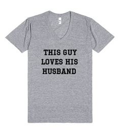 This Guy Love His Husband is a for sure way to profess your love for your hubby and remind for your fans that you're taken!  It also makes a perfect gay wedding gift!  Product Description:    American Apparel  cotton tee shirt - the softest, smoothest, best-looking V-neck T-shirt available anywhere