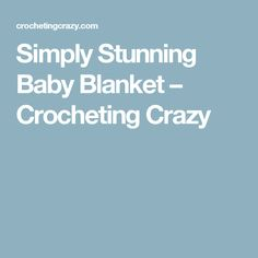 Simply Stunning Baby Blanket – Crocheting Crazy