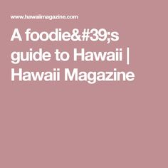 A foodie's guide to Hawaii | Hawaii Magazine