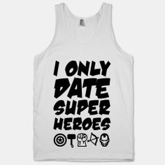 I Only Date Superheroes....dang...that leaves out everyone ;]