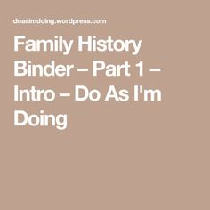 Family History Binder – Part 1 – Intro – Do As I'm Doing