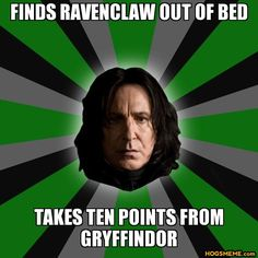 finds ravenclaw out of bed takes ten points from gryffindor - Severus Snape | Hogsmeme - Harry Potter Memes
