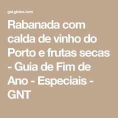 Rabanada com calda de vinho do Porto e frutas secas - Guia de Fim de Ano - Especiais - GNT