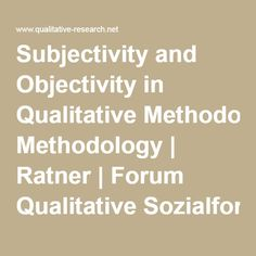 Subjectivity and Objectivity in Qualitative Methodology | Ratner | Forum Qualitative Sozialforschung / Forum: Qualitative Social Research