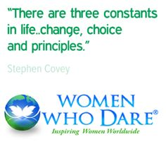 """""""There are three constants in life...change, choice and principles."""" - Stephen Covey  #quoteoftheday  http://women-who-dare.com/"""