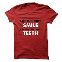 (Tshirt nice Deals) Life is Short SMILE while you still have TEETH at Top Sale Tshirt Hoodies, Tee Shirts