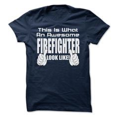 THIS IS WHAT AN AWESOME Firefighter LOOK LIKE T-Shirts, Hoodies. Check Price Now…