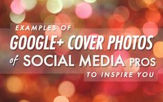 23 Awesome Examples of Google Plus Cover Photos of Social Media Pros