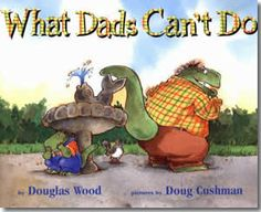 What Dads Can't Do by Douglas Wood, Doug Cushman (Illustrator). Fathers Day books for kids.