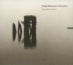 1662 Philipp Wachsmann Paul Lytton - Some Other Season