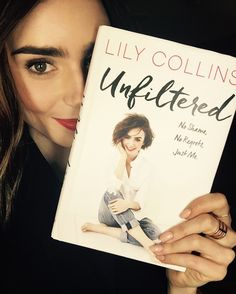 """Lily Collins Is Getting Candid In Her New Book, """"Unfiltered"""""""