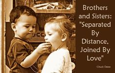 """Brothers and Sisters: """"Separated By Distance, Joined By Love"""".                                                                                                                                                                                 More"""
