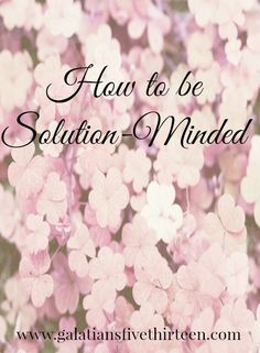 The TRUTH is that being solution-minded has nothing to do with a technique or something tangible; rather, it has everything to do with the way you think.