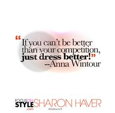 """""""If you can't be better than your competition, just dress better."""" -- Anna Wintour  For more daily stylist tips + style inspiration, visit: https://focusonstyle.com/styleword/ #fashionquote #styleword"""