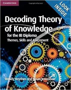 Decoding Theory of Knowledge for the IB Diploma - Themes, Skills and Assessment