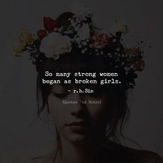So many strong women began as broken girls. - r.h.Sin via (http://ift.tt/2nP6pDk)