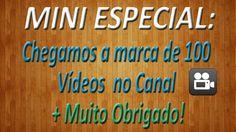 MINI ESPECIAL - Chegamos a marca de 100 Vídeos no Canal + Muito Obrigado...