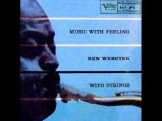 Ben Webster Quintet with Ralph Burns Orchestra - Chelsea Bridge (1954)  Personnel: Tony Scott (clarinet), Ben Webster (tenor sax), Mac Ceppos, Richard Dickler, Milt Lomask, David Novales, Misha Edward Russell, Rudolph Sims (strings) Billy Strayhorn (piano, arrange), George Duvivier (bass), Louis Bellson (drums), Ralph Burns (conduct)  from the album 'MUSIC WITH FEELING' (Verve Records)