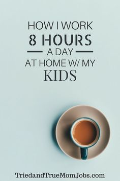 How I Work 8 Hours A Day At Home With My Kids // Tried And True Mom Jobs -- #mompreneur #workingfromhome