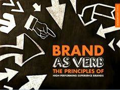 Brand As Verb: Principles of High Performing Experience Brands by Ben Grossman via slideshare