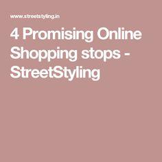 4 Promising Online Shopping stops - StreetStyling