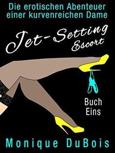LIEBESROMANE: Jet-Setting Escort (Buch Eins) (Liebesromane) (Liebesromane, Erotische Liebesromane, zeitgenössische Liebesromane, Romantik) (Die erotischen Abenteuer einer kurvenreichen Dame 1)