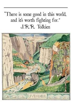 There is some good in the world and it's worth fighting for. J.R.R. Tolkien lord of the rings