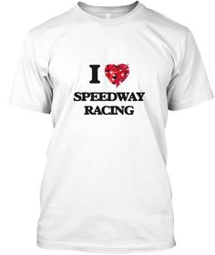 I Love Speedway Racing White T-Shirt Front - This is the perfect gift for someone who loves Speedway Racing. Thank you for visiting my page (Related terms: I Love,Love Speedway Racing,I Love Speedway Racing ,Speedway Racing ,Speedway Racing ,Speedway Racin ...)