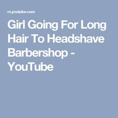 Girl Going For Long Hair To Headshave Barbershop - YouTube