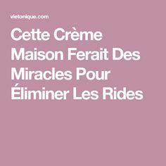 Cette Crème Maison Ferait Des Miracles Pour Éliminer Les Rides Creme Anti Rides, Miracle, Les Rides, Diy, Cook, Model, Stuff Stuff, Beauty Tricks, Ageing