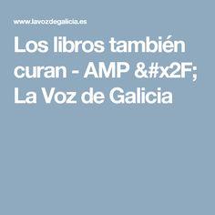 Los libros también curan - AMP / La Voz de Galicia Boarding Pass, The Voice, Books