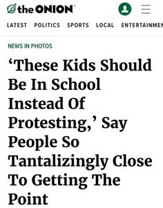 """""""These Kids Should Be in School Instead of Protesting,"""" say people so tantalizingly close to getting the point.  ~ The Onion, on Greta Thunberg's climate activism"""