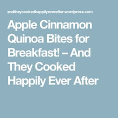 Apple Cinnamon Quinoa Bites for Breakfast! – And They Cooked Happily Ever After