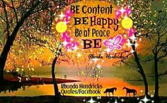 Be Content ~Be Happy~Be at Peace.BE 💜 Rhonda Hendricks Quotes Horse Pictures, Just Be, Namaste, Healing, Wisdom, Neon Signs, Peace, Content, In This Moment