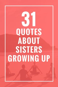31 Quotes About Sisters Growing Up
