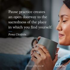 "Daily Calm Quotes | ""Pause practice creates an open doorway to the sacredness of the place in which you find yourself."" — Pema Chodron"