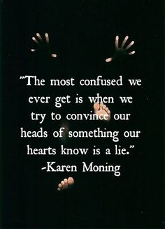 Or convince our heart of something our heads know is a lie...