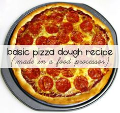Basic Pizza Dough Recipe (made in food processor) #pizza - Home ...