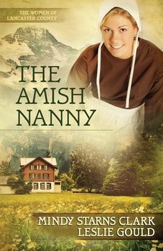 "The Amish Nanny by Mindy Starns Clark & Leslie Gould | Book 2 in the ""Women of Lancaster County"" series https://www.harvesthousepublishers.com/books/the-amish-nanny"