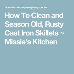 How To Clean and Season Old, Rusty Cast Iron Skillets ~ Missie's Kitchen