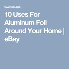 10 Uses For Aluminum Foil Around Your Home | eBay