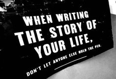 """When writing the story of your life, don't let anyone else hold the pen."""