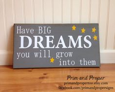 Have BIG Dreams You Will Grow Into Them sign by PrimandProperToo, $22.00