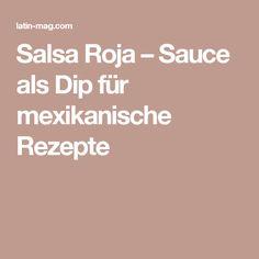 Salsa Roja - sauce as a dip for Mexican recipes , [post_tags Asian Recipes, Mexican Food Recipes, Dips, Mexico Food, Spices, Easy Meals, Herbs, Salsa Roja, Mexican Recipes