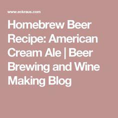 Homebrew Beer Recipe: American Cream Ale | Beer Brewing and Wine Making Blog