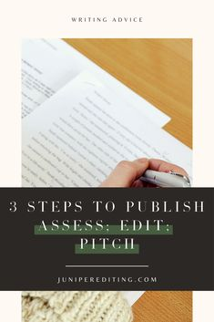 The publication process can be a confusing and scary experience, especially for new authors just beginning the process! Try following these 3 simple steps of assess, edit, and pitch and you'll be on your way towards becoming a published author. Head to the blog to learn more about successfully publishing your first book. | About: steps to publishing a book, getting a book published, how to write a book, writing a book, writing habit tips #writingtips #writingbooks #author Writing Advice